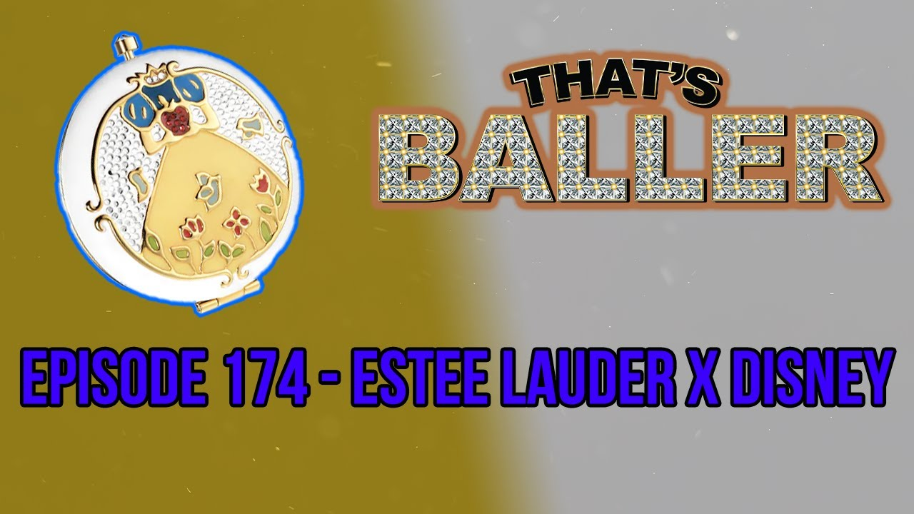 That's Baller - Episode 174 - Estee Lauder X Disney