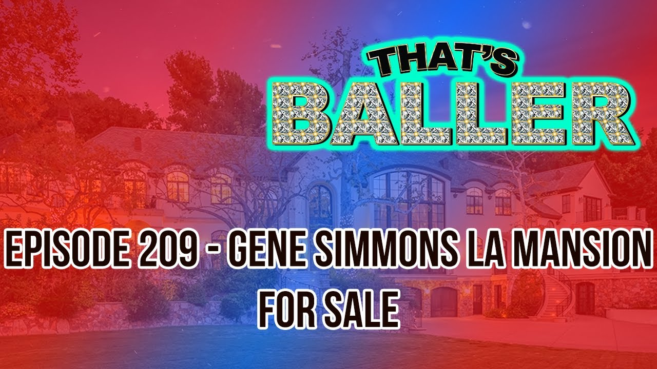 That's Baller - Episode 209 - Gene Simmons LA Mansion for Sale