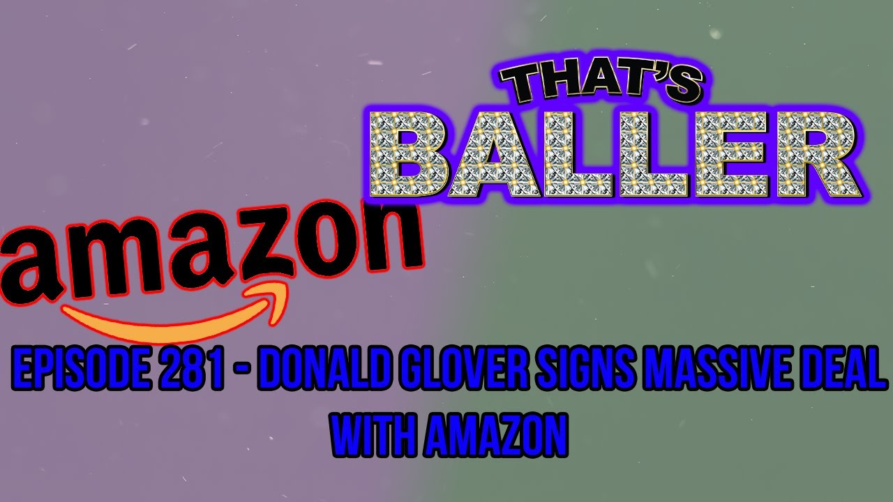 That's Baller - Episode 281 - Donald Glover Signs Massive Deal With Amazon