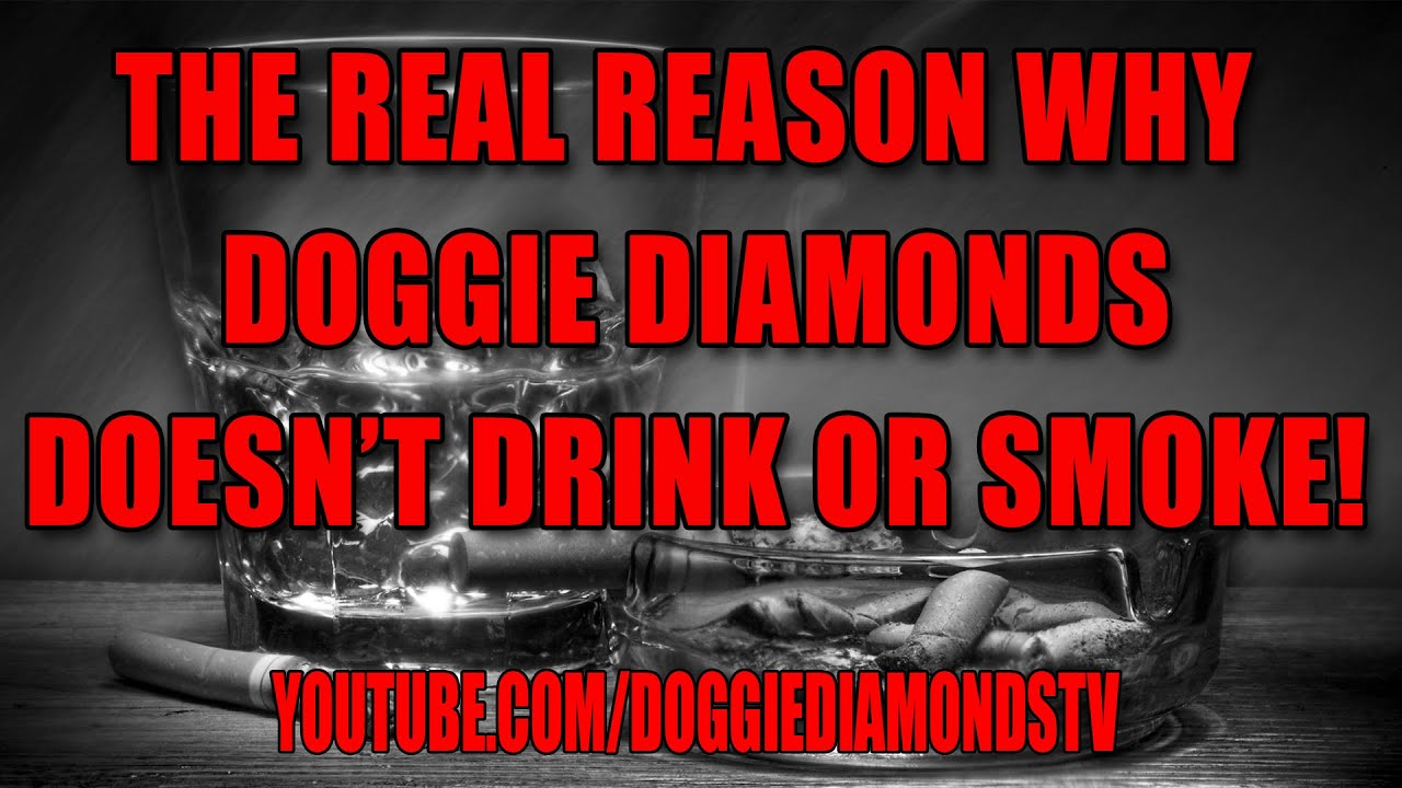 The Real Reason Why Doggie Diamonds Doesn't Drink Or Smoke (Motivational Purposes)