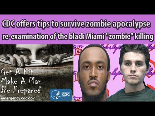 "CDC offers tips to survive zombie apocalypse+ a re-examination of the black Miami ""zombie"" killing"