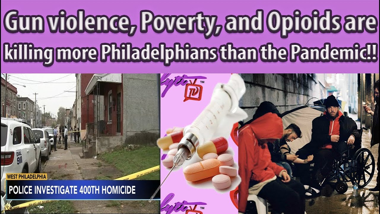 Gun violence, Poverty, and fentanyl Laced Drugs are killing more Philadelphians than the Pandemic