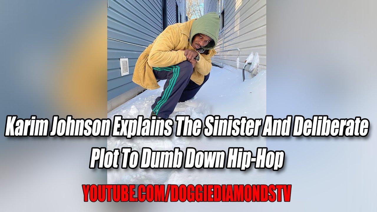 Karim Johnson Explains The Sinister And Deliberate Plot To Dumb Down Hip-Hop