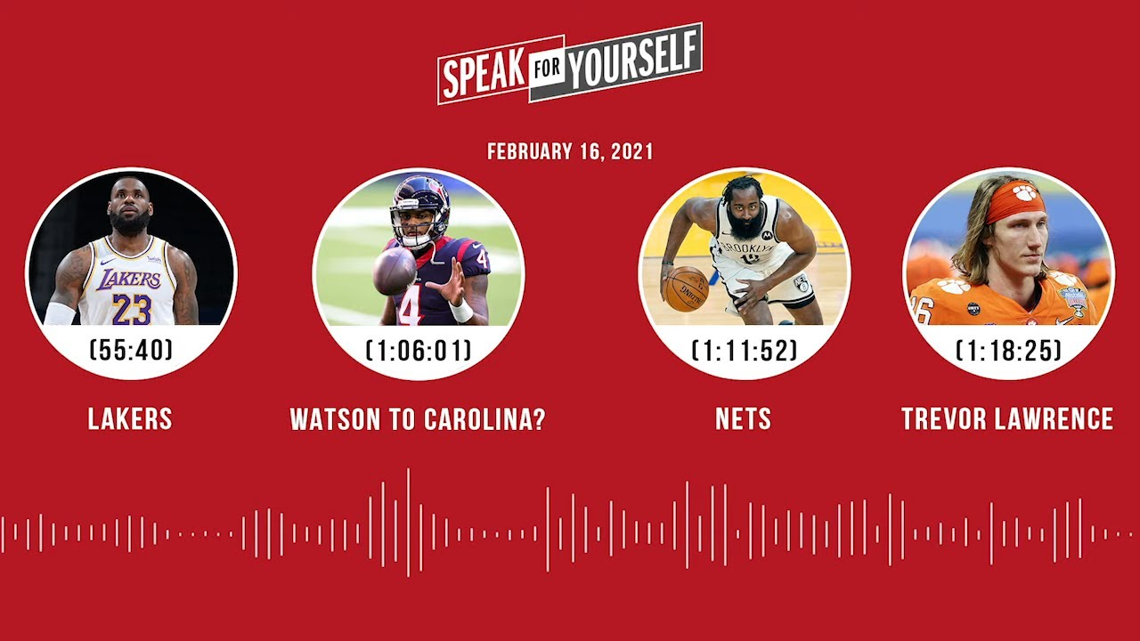 Lakers, Watson to Carolina?, Nets, Trevor Lawrence (2.16.21)   SPEAK FOR YOURSELF Audio Podcast