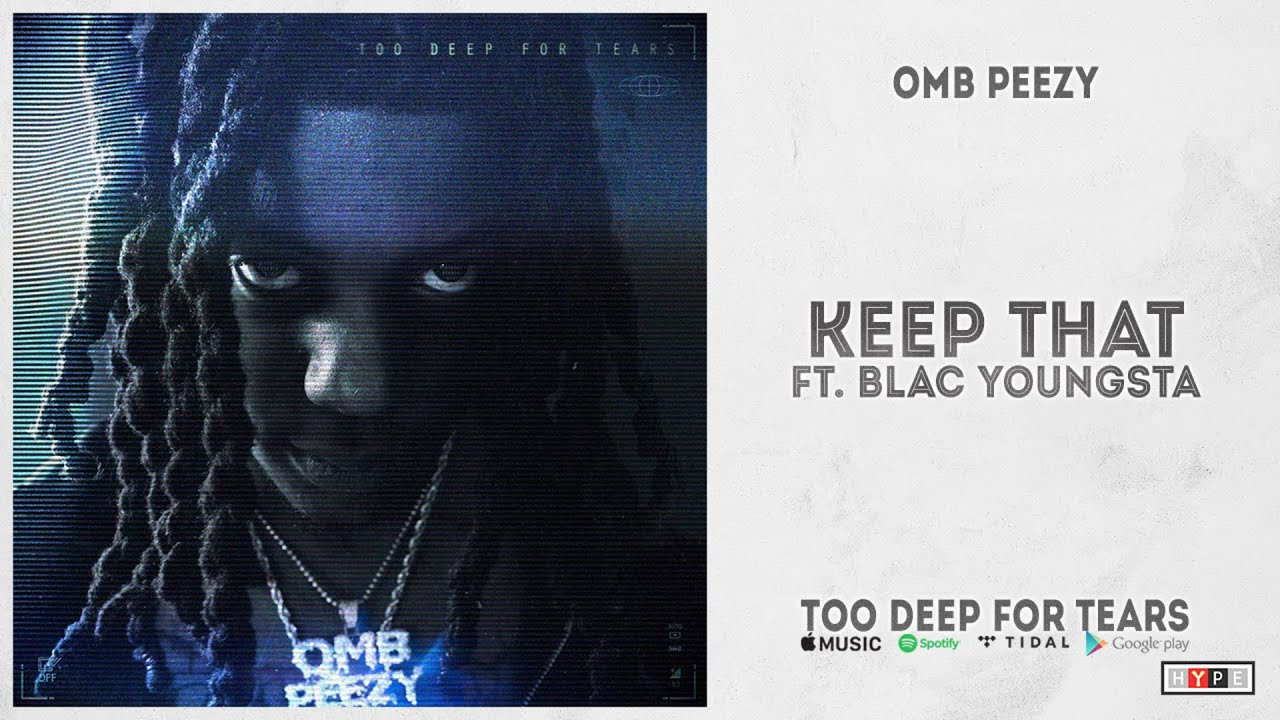 "OMB Peezy - ""Keep That"" Ft. Blac Youngsta (Too Deep For Tears)"