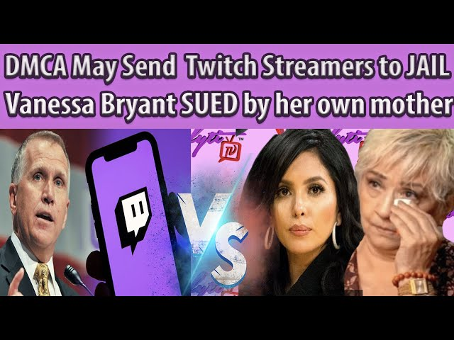 #StopDMCA~Copyright Strikes May Send Streamers & others to Jail+ Vanessa Bryant SUED by her mother!