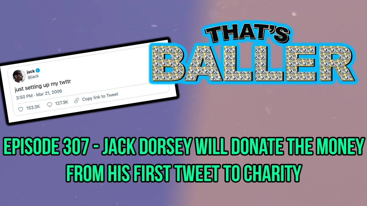 That's Baller - Episode 307 - Jack Dorsey Will Donate The Money From His First Tweet To Charity