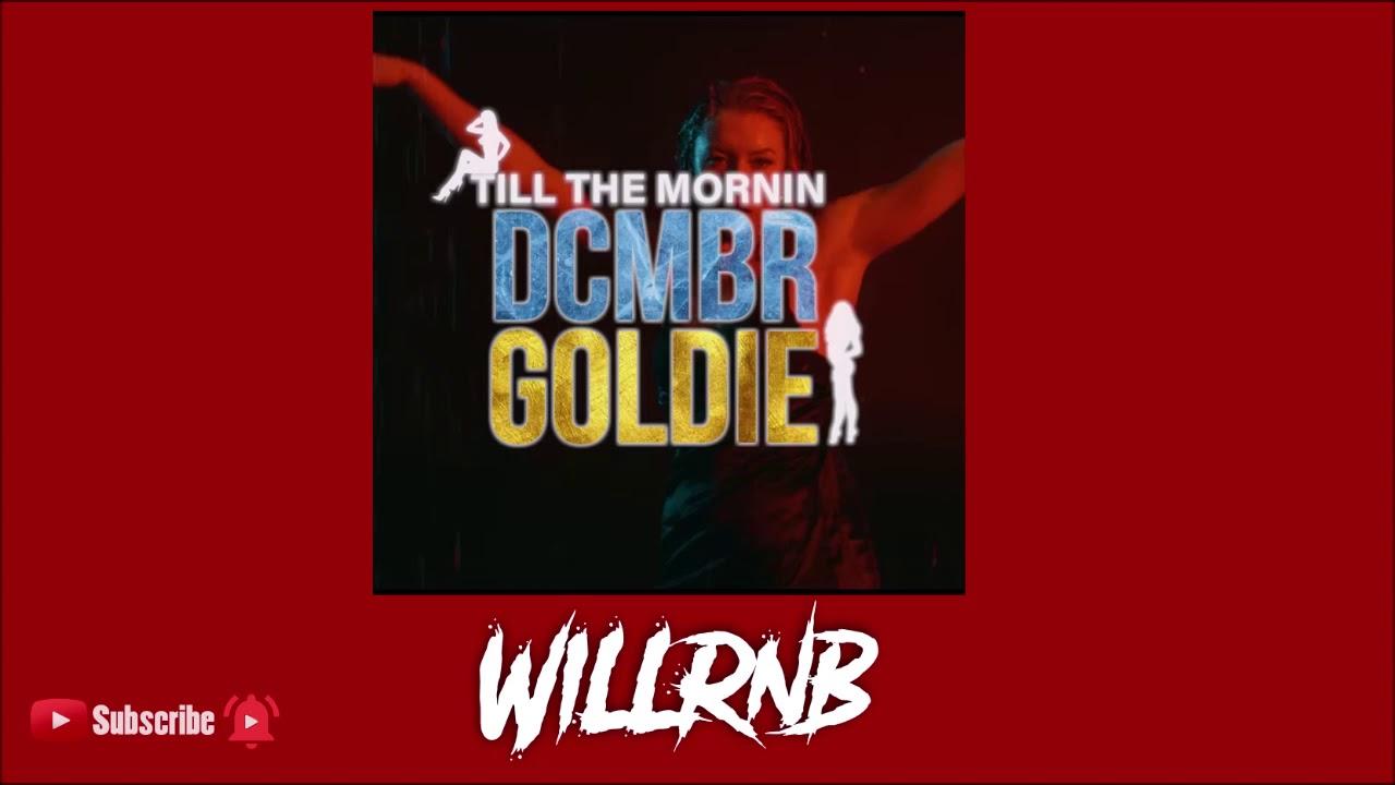 DCMBR x Goldie - Till The Mornin