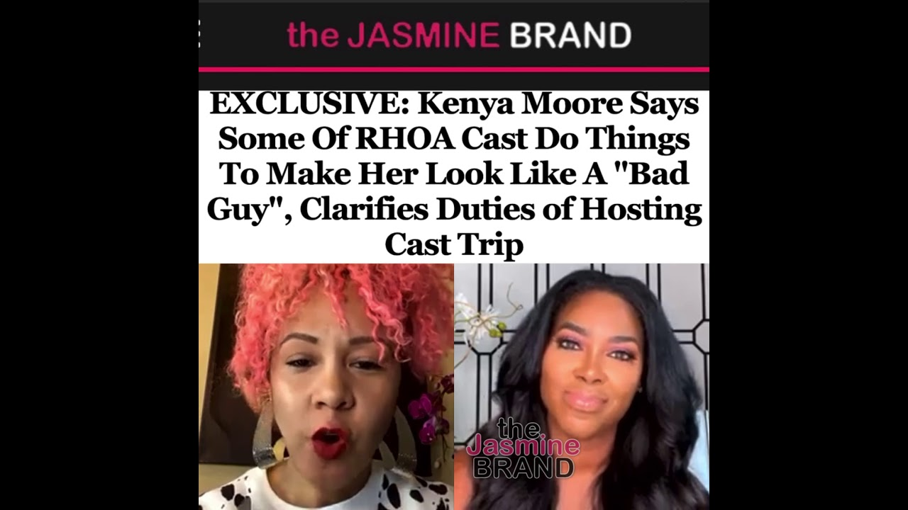 "Kenya Moore Says Some Of RHOA Cast Do Things To Make Her Look Like A ""Bad Guy"", Clarifies Cast Trip"