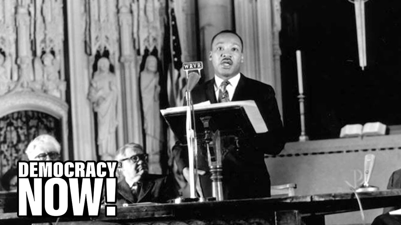 """MLK Opposed """"Poverty, Racism & Militarism"""" in Speech One Year Before His Assassination 53 Years Ago"""