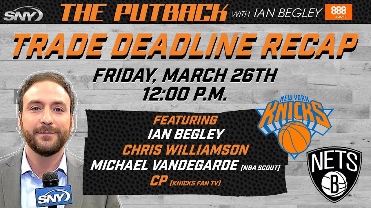 The Putback with Ian Begley: Trade Deadline Recap | SNY