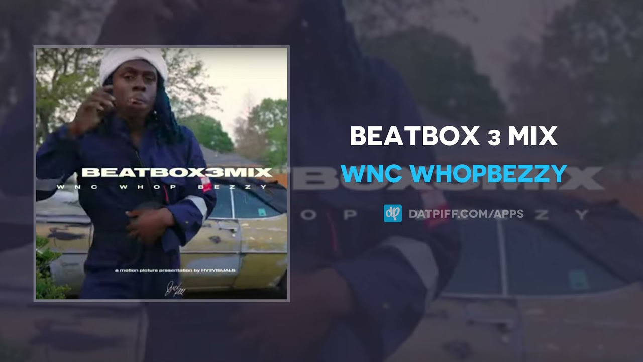 Wnc WhopBezzy - Beatbox 3 Mix (AUDIO)