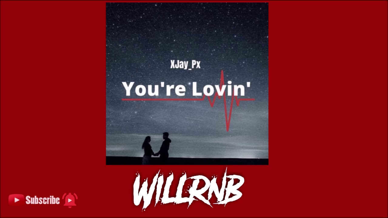 XJay_Px - You're Lovin' (Prod By FlipTunesMusic)