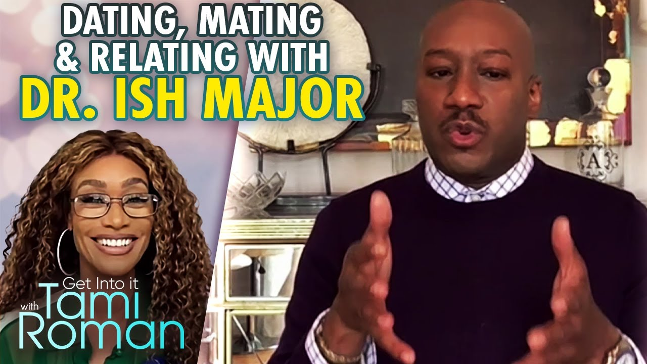 Dating psychiatrist Dr. Ish Major FULL Interview   Get Into It With Tami Roman