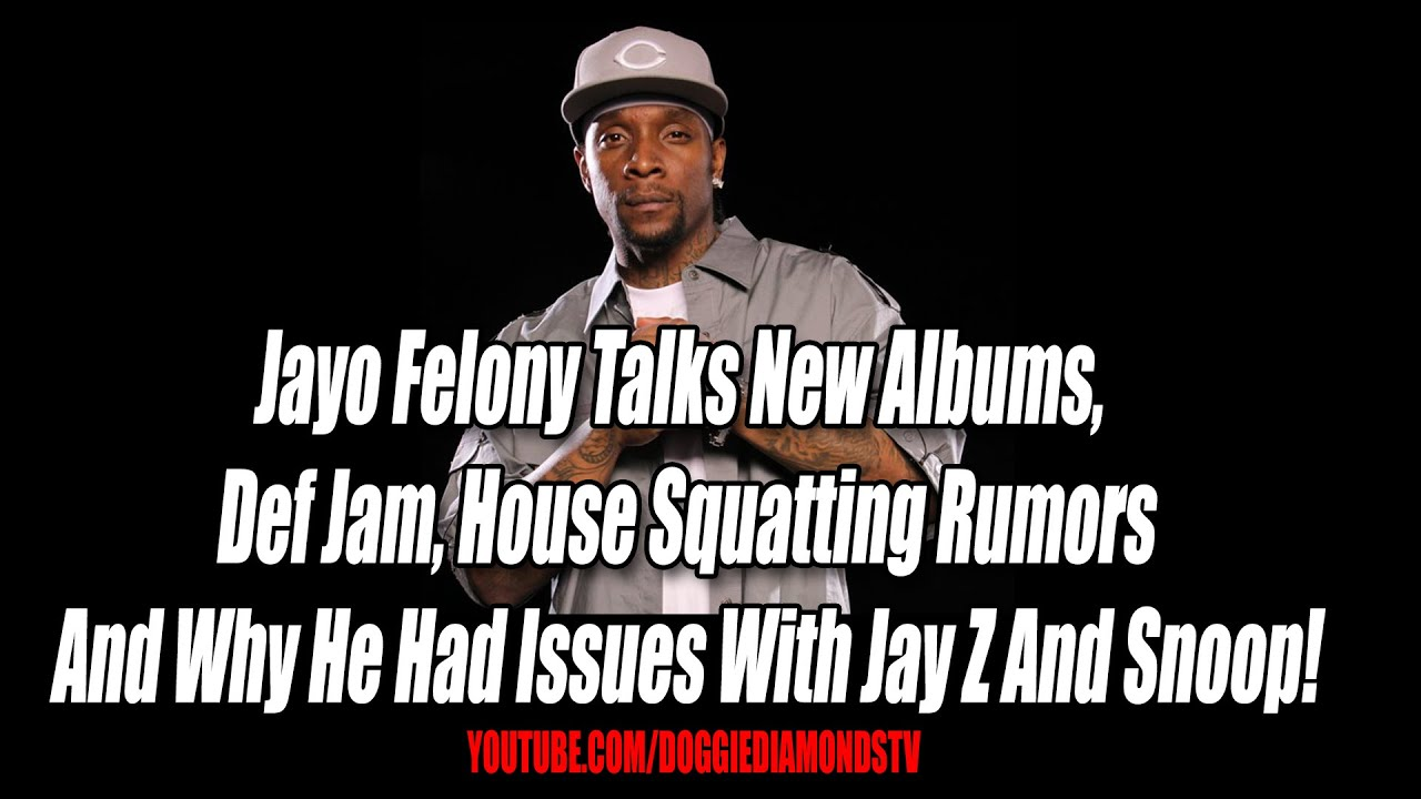 Jayo Felony Talks New Albums, Def Jam, House Squatting Rumors And Issues With Jay Z And Snoop