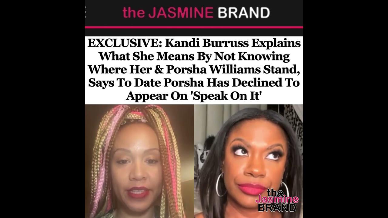 Kandi Burruss Explains Why She Doesn't Know Where She & Porsha Williams Stand