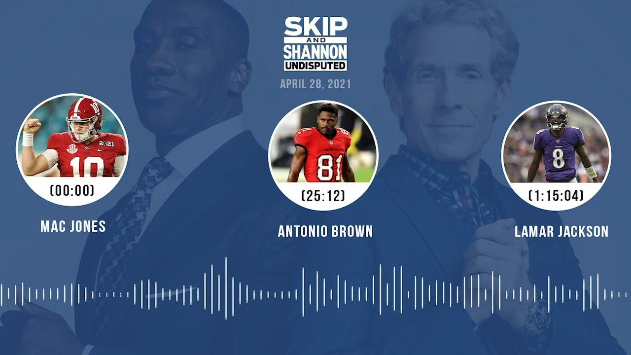 Mac Jones, Antonio Brown, Lamar Jackson (4.28.21) | UNDISPUTED Audio Podcast