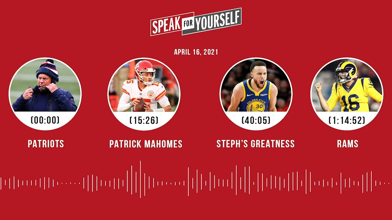 Patriots, Patrick Mahomes, Steph's greatness, Rams (4.16.21)   SPEAK FOR YOURSELF Audio Podcast