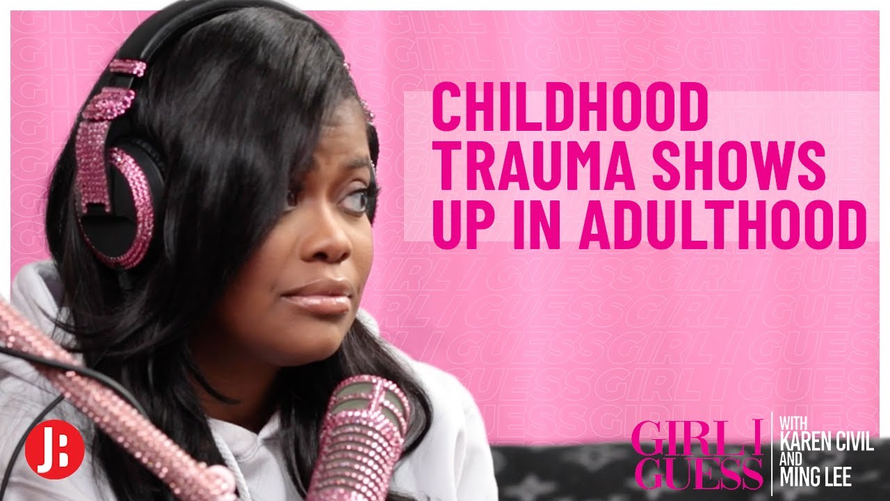 Childhood Trauma Showing Up In Adulthood | Girl I Guess