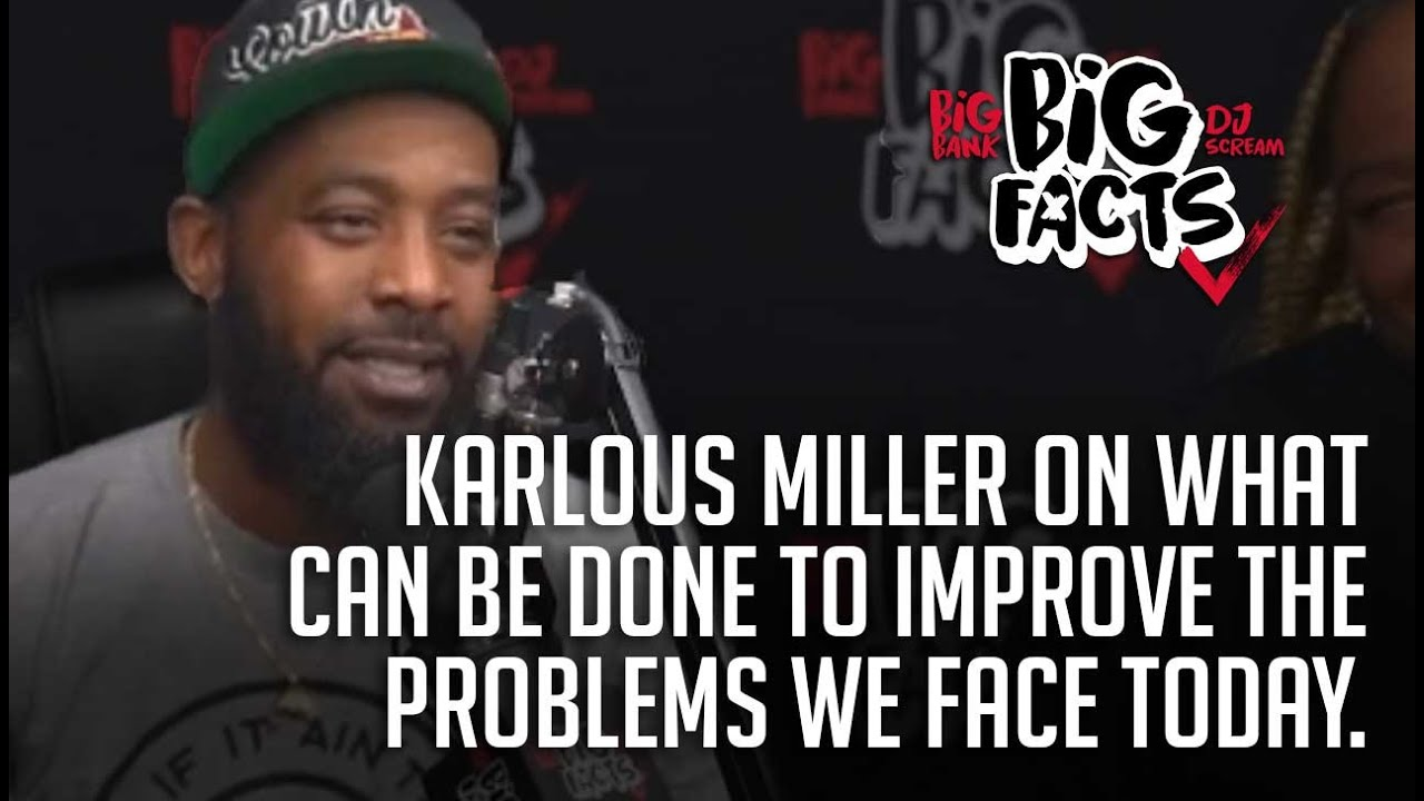 Karlous Miller On What Can Be Done To Improve The Problems We Face Today. Big Facts Pod