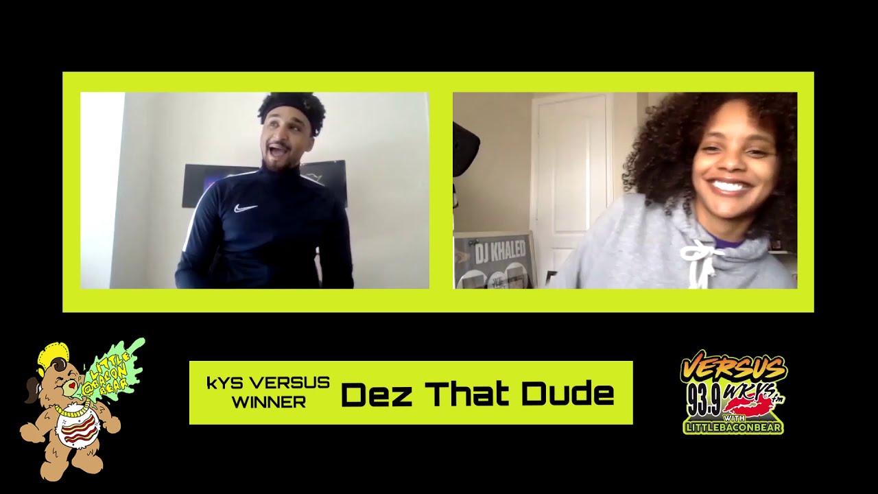 KYS VERSUS WINNER: Dez That Dude