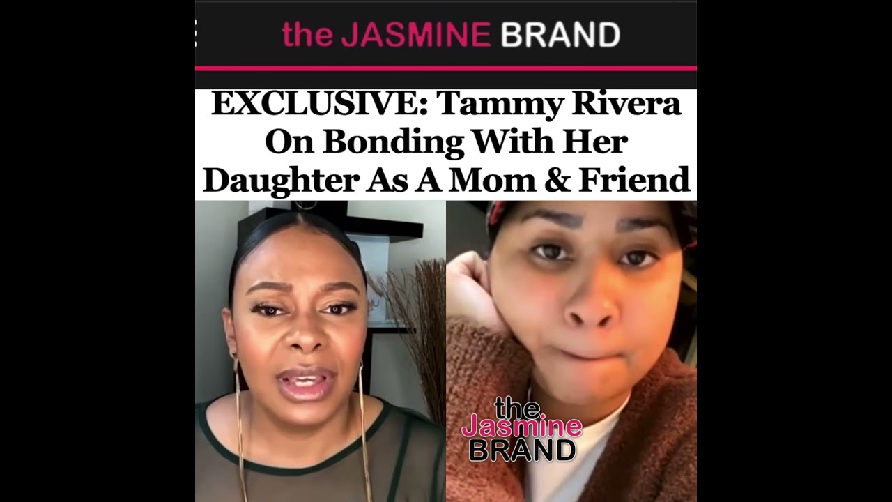 Tammy Rivera On Bonding With Her Daughter As A Mom & Friend