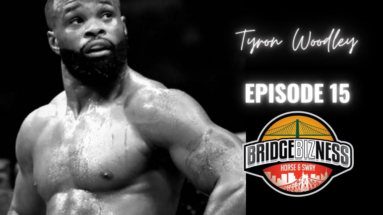 Episode 15 - Tyron Woodley | BRIDGEBIZNESS