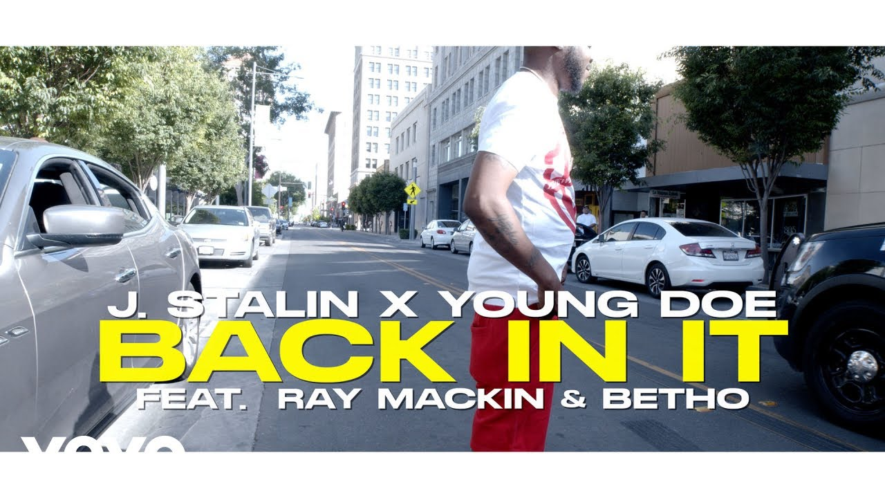 J. Stalin, Young Doe - Back In It (Official Video) ft. Raymackin, Betho
