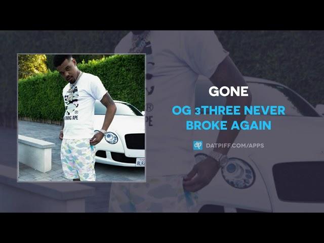OG 3Three Never Broke Again - Gone (AUDIO)