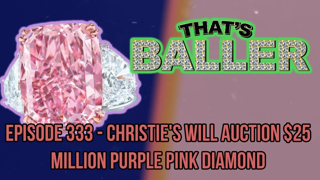 That's Baller - Episode 333 - Christie's Will Auction $25 Million Purple Pink Diamond