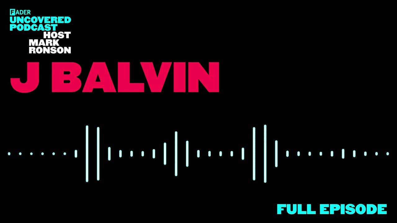 The FADER Uncovered - Episode 10 J Balvin