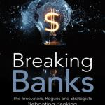 Breaking Banks: The Innovators, Rogues, and Strategists Rebooting Banking