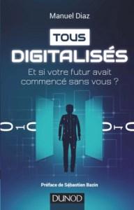 Tous Digitalises: Et Si Votre Futur Avait Commence Sans Vous?