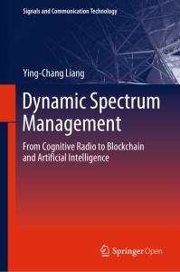 Dynamic Spectrum Management: From Cognitive Radio to Blockchain and Artificial Intelligence (Signals and Communication Technology)