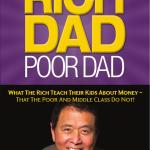Rich Dad Poor Dad: What The Rich Teach Their Kids About Money – That The Poor And Middle Class Do Not!