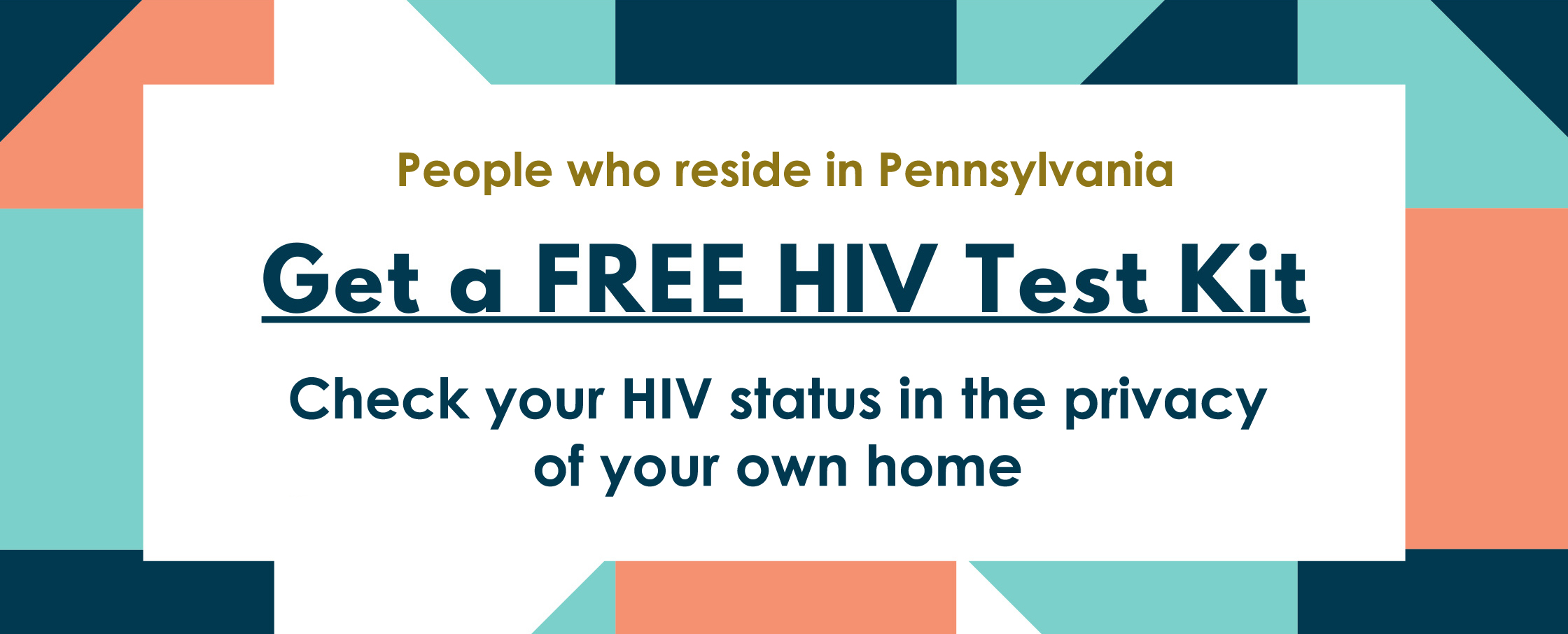 Banner stating People who reside in Pennsylvania get a free HIV test kit. Check your status in the privacy of your own home