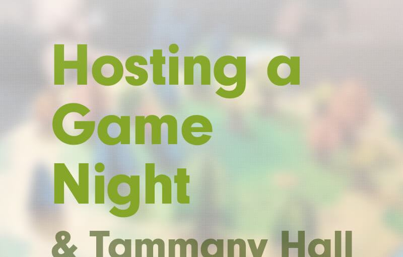 #9: Hosting a Game Night, and Tammany Hall