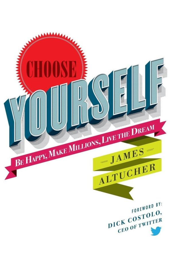 'Choose Yourself' by James Altucher