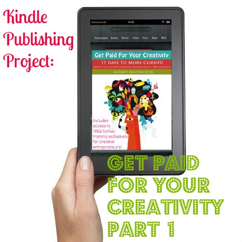 Kindle Publishing Project: Get Paid For Your Creativity Part 1