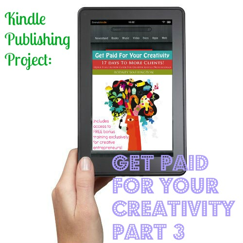 Kindle Publishing Project: Get Paid For Your Creativity Part 3