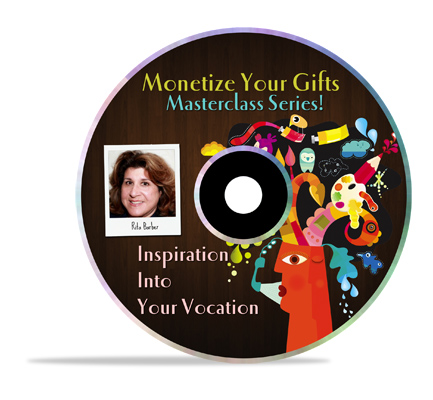 Turn Your Inspiration Into Your Vocation: Do's and Don'ts for Giving Legs and Voice to Your Gift – Rita Barber