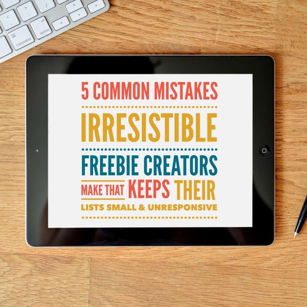 5 Common List Building Mistakes Creative Entrepreneurs Make That Keeps Their Lists Small & Unresponsive