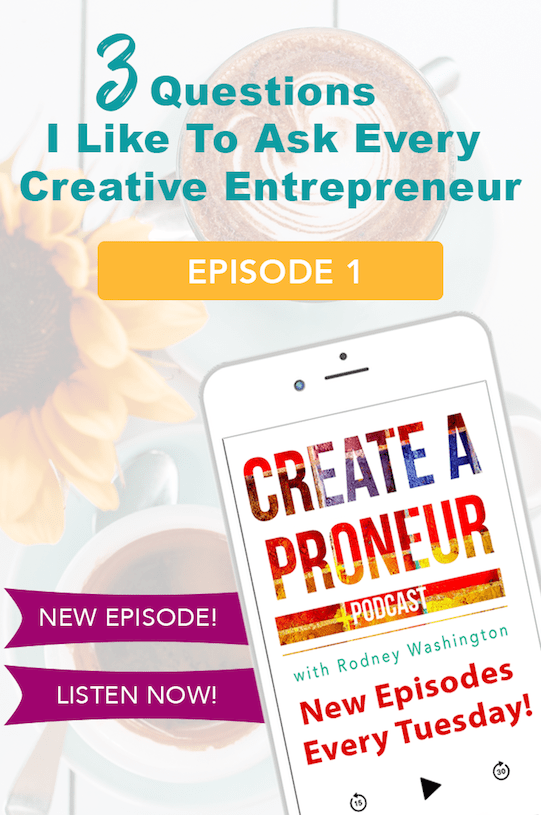 Episode 001 : 3 Questions I Like To Ask Every Creative Entrepreneur