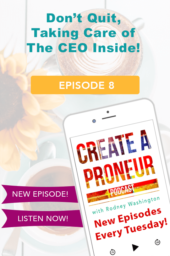 Episode 008: Don't Quit, Taking Care of The CEO Inside!