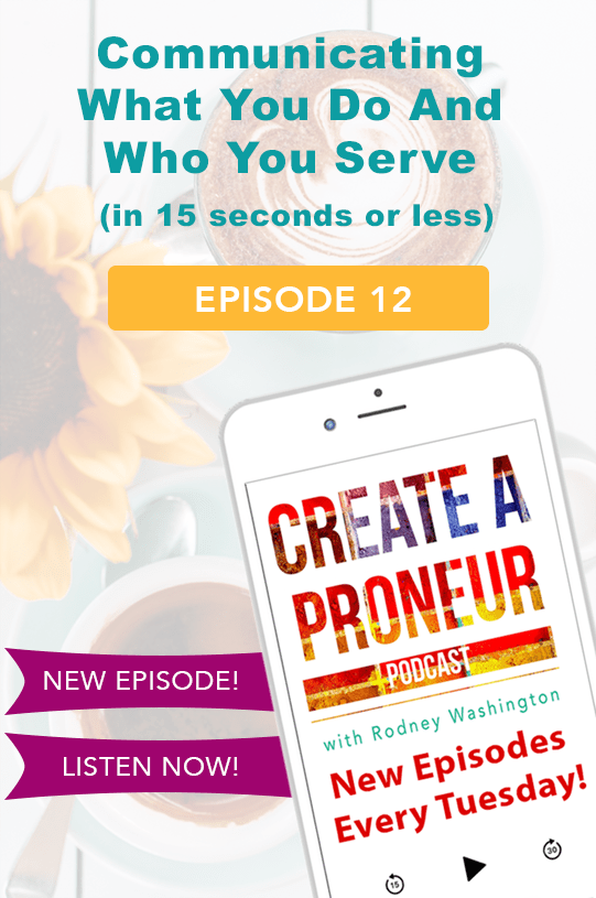 Episode 012: Communicating What You Do And Who You Serve (in 15 seconds or less)