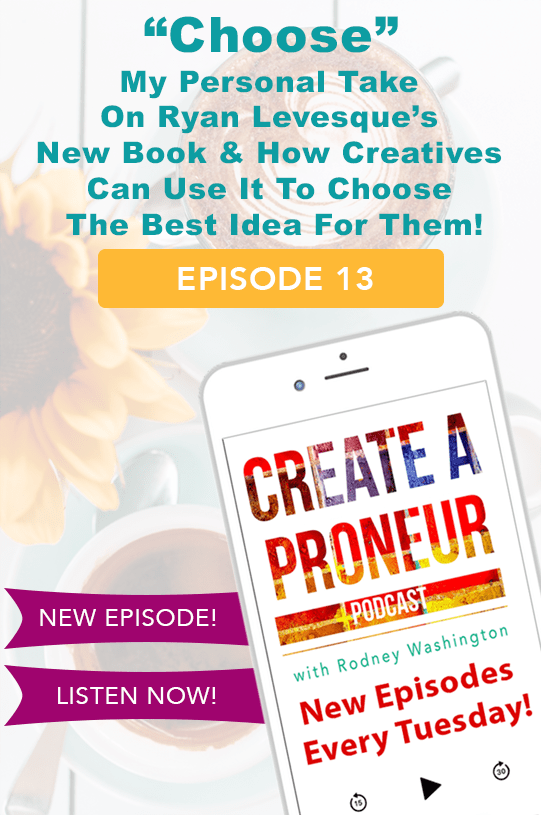 Episode 013: Choose! My Personal Take On Ryan Levesque's New Book & How Creatives Can Use It To Choose The Best Idea For Them
