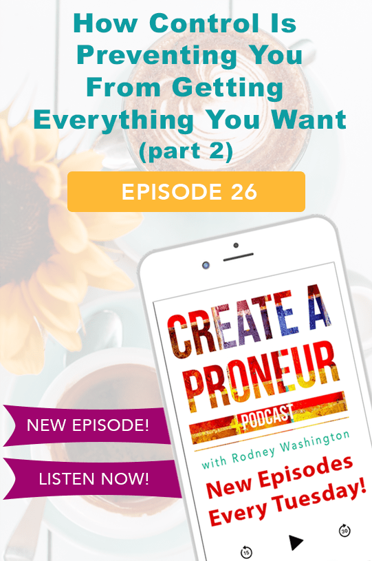Episode 026: How Control Is Preventing You From Getting Everything You Want Part 2