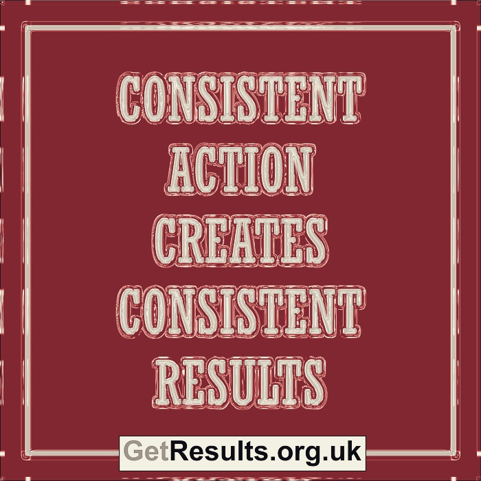 Get Results: consistent action creates consistent results