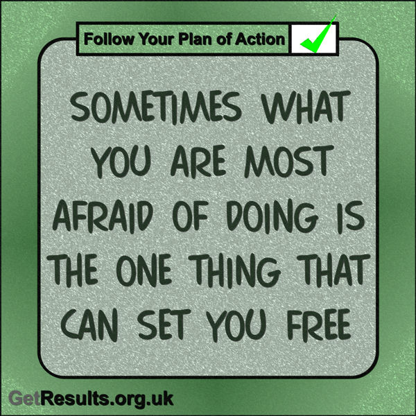 "Get Results: ""Sometimes what you are most afraid of doing is the one thing that can set you free."""