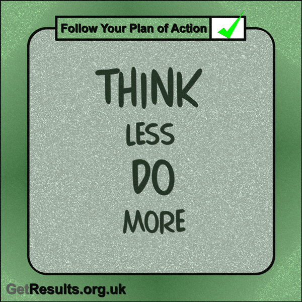 "Get Results: ""Think less do more."""